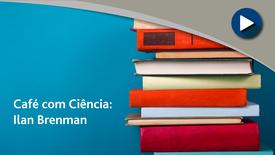 Miniatura para entrada Café com Ciência - Ilan Brenman