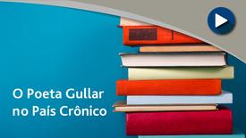 Miniatura para entrada O Poeta Gullar no País Crônico