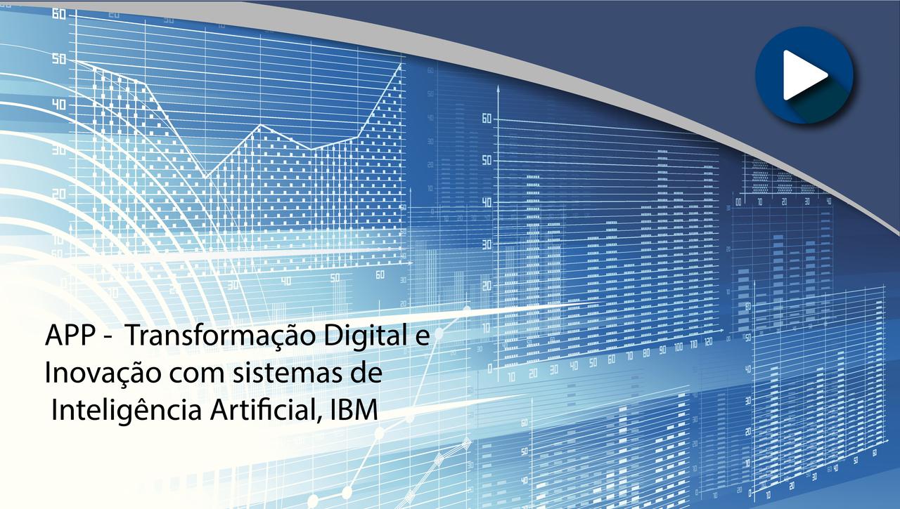 APP -  Transformação Digital e Inovação com sistemas de Inteligência Artificial, IBM