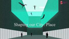 Shaping our City: Place