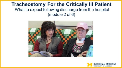 Thumbnail for entry Tracheostomy - Chapter  2: What to expect following discharge from the hospital (module 2 of 6)