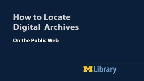 Thumbnail for entry How to Locate Digital Archives on the Public Web