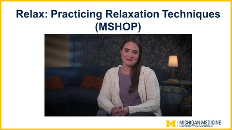 Thumbnail for entry Relax: Practicing Relaxation Techniques (MSHOP)