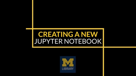 Thumbnail for entry Creating a New Jupyter Notebook
