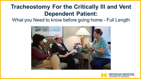 Thumbnail for entry Tracheostomy For the Critically Ill and Vent Dependent Patient:  What you Need to know before going home - Full Length