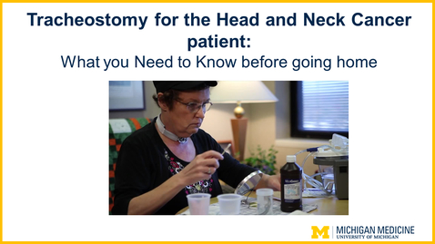Thumbnail for entry Tracheostomy For the Head and Neck Cancer patient: What you Need to Know before going home