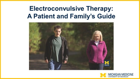 Thumbnail for entry A Patient and Family's Guide to Electroconvulsive Therapy