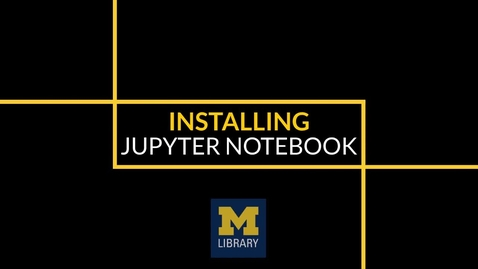 Thumbnail for entry Installing Jupyter Notebook