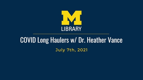 Thumbnail for entry Staff Forum: COVID Long Haulers wsg Dr. Heather Vance - July 7th, 2021