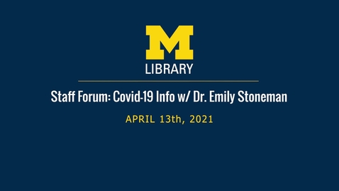Thumbnail for entry Staff Forum: COVID-19 Information Meeting wsg. Dr. Emily Stoneman - April 13th, 2021