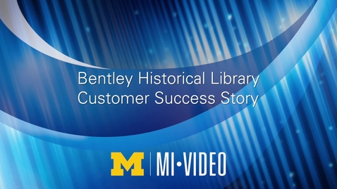Thumbnail for entry Bentley Historical Library Customer Success Story