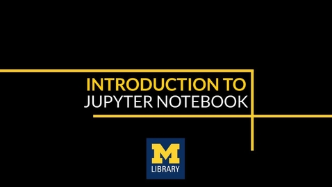 Thumbnail for entry Introduction to Jupyter Notebook