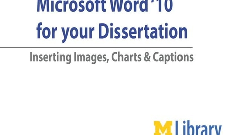 Thumbnail for entry Word '10 for Dissertations: Inserting Images, Charts, & Captions
