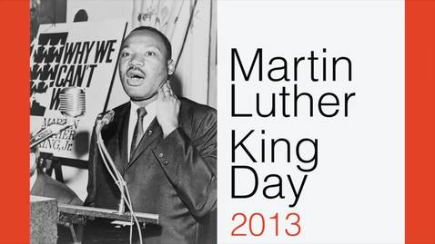 Thumbnail for entry Martin Luther King, Jr. Day 2013