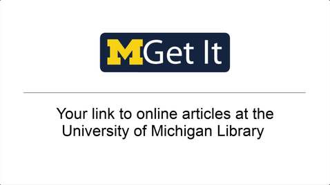 Thumbnail for entry MGet It: Your Link to Online Articles at the University of Michigan Library (2019)
