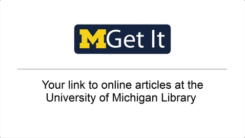Thumbnail for entry MGet It: Your Link to Online Articles at the University of Michigan Library (2020)