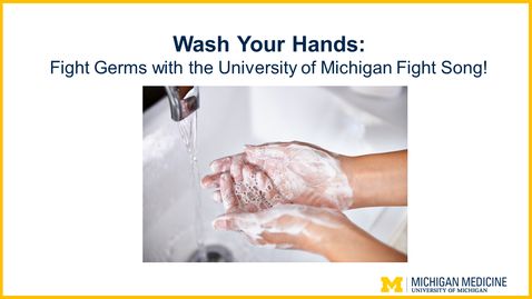 Thumbnail for entry Wash Your Hands: Fight Germs with the University of Michigan Fight Song!