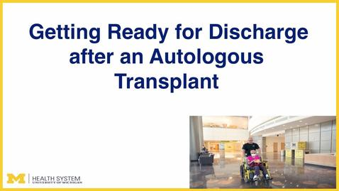 Thumbnail for entry Getting Ready for Discharge after an Autologous Transplant
