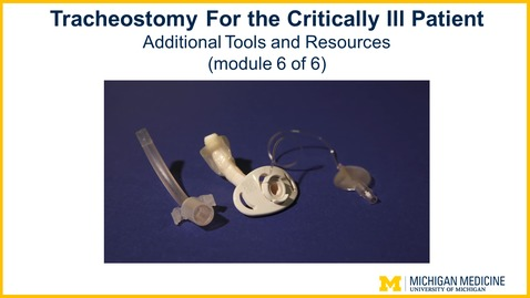 Thumbnail for entry Tracheostomy - Chapter 6: Additional Tools and Resources (Module 6 of 6)