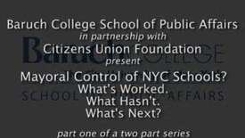 Mayoral Control of NYC  Schools? What's Worked. What Hasn't. What's Next? (Part 1)