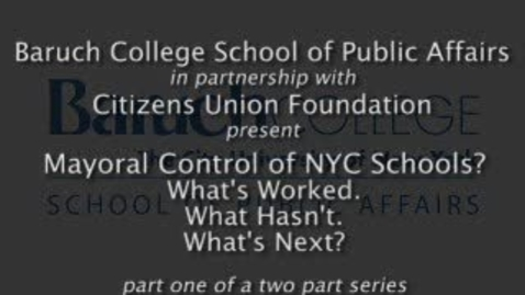 Thumbnail for entry Mayoral Control of NYC  Schools? What's Worked. What Hasn't. What's Next? (Part 1)