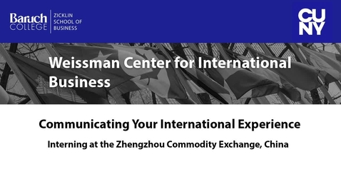 Thumbnail for entry Communicating Your International Experience : Interning at the Commodity Zhengzhou Exchange, China