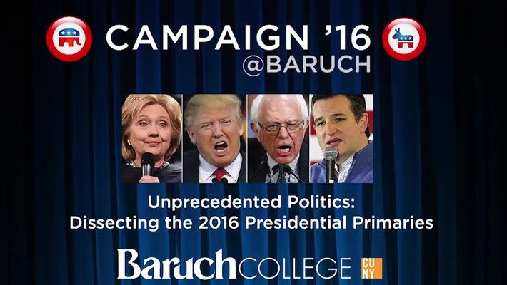 Campaign '16 @Baruch : Unprecedented Politics : Dissecting the 2016 Presidential Primaries
