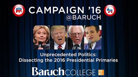 Thumbnail for entry Campaign '16 @Baruch : Unprecedented Politics : Dissecting the 2016 Presidential Primaries