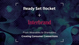 From wearables to shareables : creating consumer connections. Part 3 of 3.