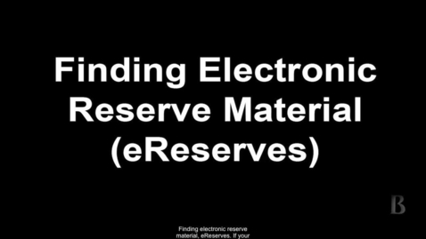 Thumbnail for entry 11.Finding Electronic Reserves Material (eReserves)