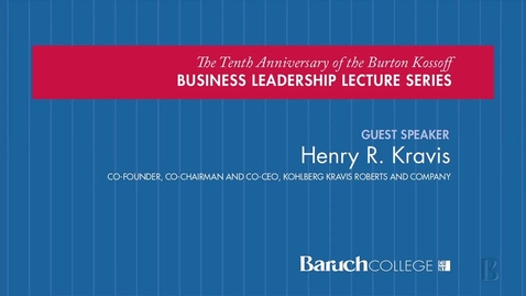 Thumbnail for entry 10th Annual Burton Kossoff Business Leadership Lecture : Henry R. Kravis