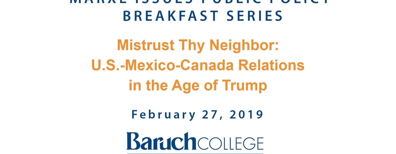 Mistrust Thy Neighbor : US-Mexico-Canada Relations in the Age of Trump