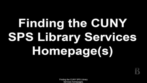 Thumbnail for entry 4.Finding the CUNY SPS Library services Homepage(s)