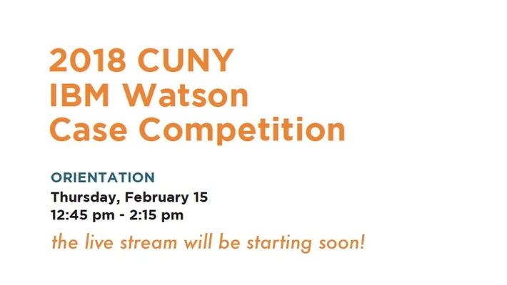 2018 CUNY IBM Watson Case Competition : Orientation