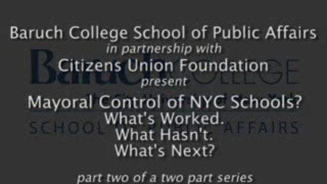 Thumbnail for entry Mayoral Control of NYC  Schools? What's Worked. What Hasn't. What's Next? (Part 2)
