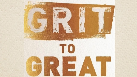 Thumbnail for entry Grit to Great: How Perseverance, Passion, and Pluck Take You from Ordinary to Extraordinary