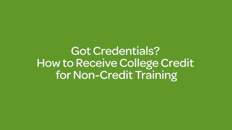 Thumbnail for entry Got Credentials _ How to Receive College Credit for Non-Credit Training
