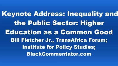 Thumbnail for entry Keynote Speaker: Inequality & the Public Sector: Higher Education as a Common Good by Bill Fletcher, Jr