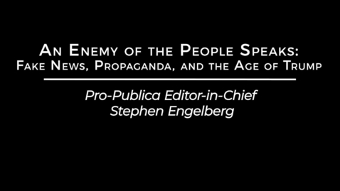 Thumbnail for entry An Enemy of the People Speaks: Fake News, Propaganda, and the Age of Trump