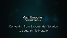 Thumbnail for entry Converting from Exponential Notation to Logarithmic Notation