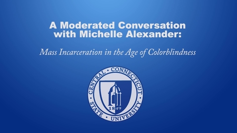 Thumbnail for entry A Moderated Conversation with Michelle Alexander : Mass Incarceration in the Age Colorblindness