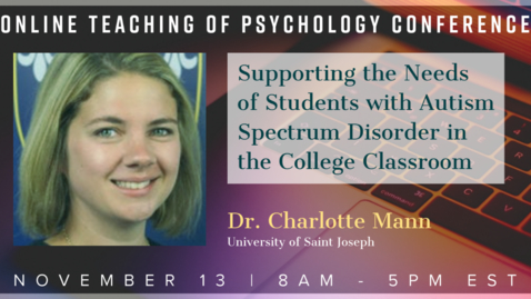 Thumbnail for entry Dr. Charlotte Mann: Supporting the Needs of Students with Autism Spectrum Disorder in the College Classroom