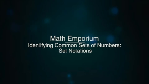 Thumbnail for entry Identifying Common Sets of Numbers; Set Notation