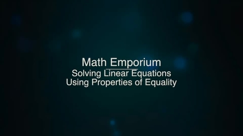 Thumbnail for entry Solving Linear Equations Using Properties of Equality