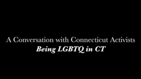 Thumbnail for entry A Conversation with CT Activists: Being LGBTQ in CT