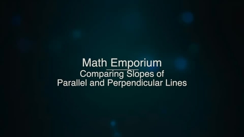 Thumbnail for entry Comparing Slopes of Parallel and Perpendicular Lines