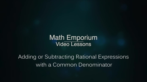 Thumbnail for entry Adding or Subtracting Rational Expressions with a Common Denominator