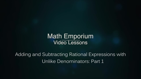 Thumbnail for entry Adding or Subtracting Rational Expressions with Unlike Denominators - Part 1