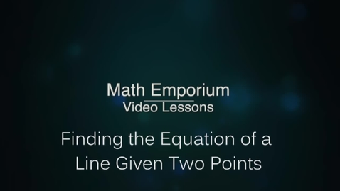 Thumbnail for entry Finding An Equation of a Line Given Two Points