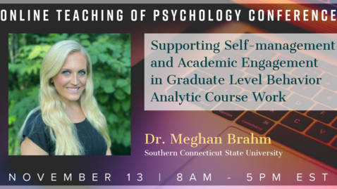 Thumbnail for entry Dr. Meghan Brahm: Supporting Self-Management and Academic Engagement in Graduate Level Behavior Analytic Course Work
